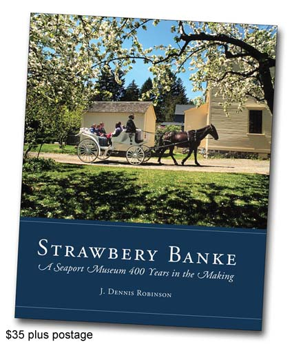 Strawbery Banke: A Seaport Museum 400 YEars in the Making by J. Dennis Robinson